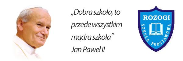 """[Nagłówek] - Logo Szkoły Podstawowej w Rozogach, wizerunek Jana Pawła II - """"Dobra szkoła, to przede sdwszystkim mądra szkoła"""" - Jan Paweł II"""